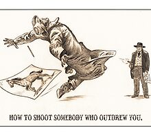 How To Shoot Somebody Who Outdrew You by CrankInstitute