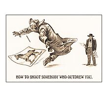 How To Shoot Somebody Who Outdrew You Photographic Print