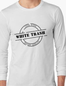 White Trash (Black Print) Long Sleeve T-Shirt