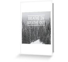 Breathe In - Breathe Out Greeting Card