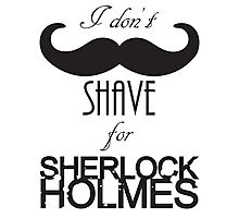 I don't shave Photographic Print