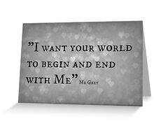I Want your world - Mr Grey Greeting Card
