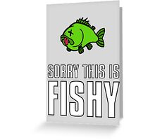 Sorry This Is Fishy! Greeting Card