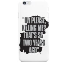 Killing me? iPhone Case/Skin