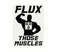Flux Those Muscles! Art Print