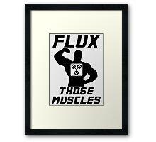 Flux Those Muscles! Framed Print