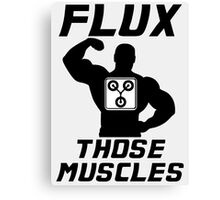 Flux Those Muscles! Canvas Print