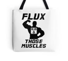 Flux Those Muscles! Tote Bag