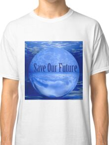 Save Our Future Classic T-Shirt