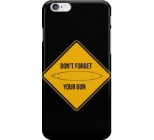 Don't forget your gun. iPhone Case/Skin