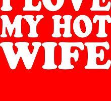 I Love My Hot Wife by addiyat