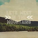 Let's Meet in The Mountains  by Vintageskies