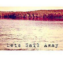 Lets Sail Away  Photographic Print
