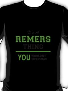 It's a REMERS thing, you wouldn't understand !! T-Shirt