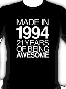 Must-Have 'Made in 1994, 21 Years of Being Awesome' T-shirts, Hoodies, Accessories and Gifts T-Shirt