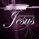 Stay Focused On Jesus For Olga by Ruth Palmer