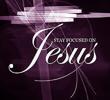 Stay Focused On Jesus II by Ruth Palmer