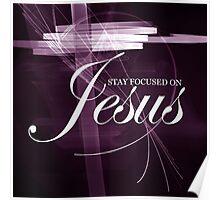 Stay Focused On Jesus II Poster