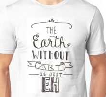 Earth without art typography Unisex T-Shirt