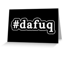 Dafuq - Da Fuq - Hashtag - Black & White Greeting Card