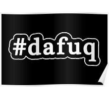 Dafuq - Da Fuq - Hashtag - Black & White Poster