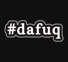 Dafuq - Da Fuq - Hashtag - Black & White by graphix