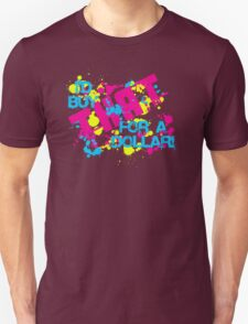 I'd Buy That For a Dollar! Unisex T-Shirt