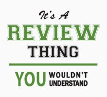 It's a REVIEW thing, you wouldn't understand !! by itsmine