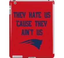 Patriots - They Hate Us 'Cause They Ain't Us iPad Case/Skin