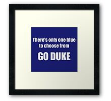 There's Only One Blue to Choose From - Go Duke! Framed Print