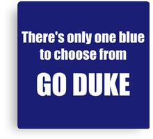 There's Only One Blue to Choose From - Go Duke! Canvas Print