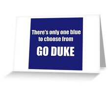 There's Only One Blue to Choose From - Go Duke! Greeting Card