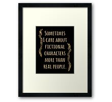 sometimes I care about fictional characters more than real people Framed Print