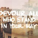 Devour All Who Stand In Your Way (Paris) by Livali Wyle