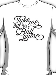 Take Me Out to the Ballgame v2 T-Shirt