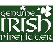 Limited-Edition 'Genuine Irish Pipefitter' T-shirts, Hoodies, Accessories and Gifts Photographic Print