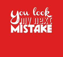 You look like my next mistake Womens Fitted T-Shirt