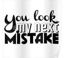 You look like my next mistake Poster