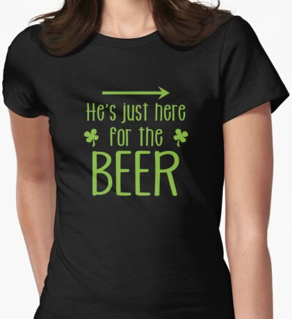 He's just here for the beer! with arrow right Womens Fitted T-Shirt