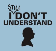 I (still) don't understand by DesignKi