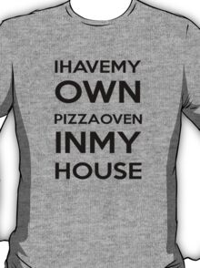 PIZZA OVEN HOUSE Dr. Steve Brule Design by SmashBam T-Shirt