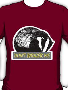 Don't Badger Me T-Shirt