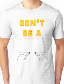 Don't Be A Square. Unisex T-Shirt