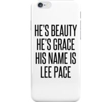 HE'S BEAUTY HE'S GRACE HIS NAME IS LEE PACE iPhone Case/Skin