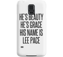 HE'S BEAUTY HE'S GRACE HIS NAME IS LEE PACE Samsung Galaxy Case/Skin