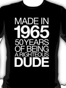 Cool 'Made in 1965, 50 Years of Being a Righteous Dude' T-shirts, Hoodies, Accessories and Gifts T-Shirt
