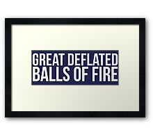 Must-Have 'Great Deflated Balls of Fire' T-shirts, Hoodies, Accessories and Gifts Framed Print