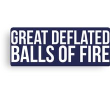 Must-Have 'Great Deflated Balls of Fire' T-shirts, Hoodies, Accessories and Gifts Canvas Print