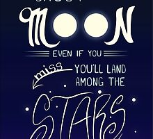 Shoot for the Moon Even if You Miss You'll Land Among the Stars by Catie Bell