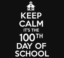 Cool 'Keep Calm It's the 100th Day of School' T-shirts, Hoodies, Accessories and Gifts by Albany Retro